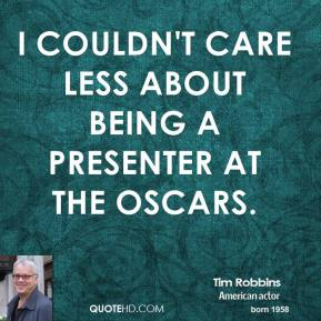 I couldn't care less about being a presenter at the Oscars.