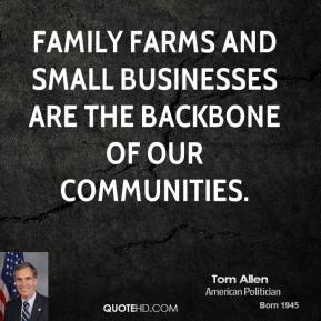 Family farms and small businesses are the backbone of our communities.