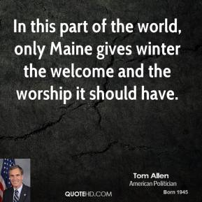 In this part of the world, only Maine gives winter the welcome and the worship it should have.