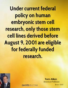 Under current federal policy on human embryonic stem cell research, only those stem cell lines derived before August 9, 2001 are eligible for federally funded research.
