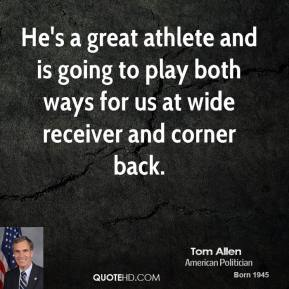 He's a great athlete and is going to play both ways for us at wide receiver and corner back.