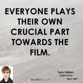 Tom Felton - Everyone plays their own crucial part towards the film.