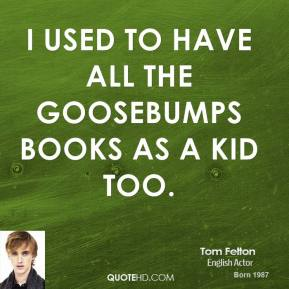 I used to have all the Goosebumps books as a kid too.