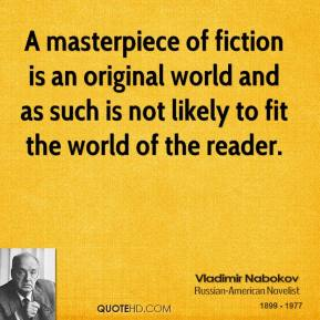 Vladimir Nabokov - A masterpiece of fiction is an original world and as such is not likely to fit the world of the reader.