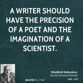 A writer should have the precision of a poet and the imagination of a scientist.