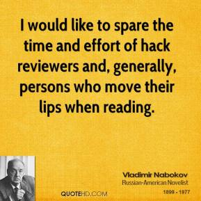 Vladimir Nabokov - I would like to spare the time and effort of hack reviewers and, generally, persons who move their lips when reading.
