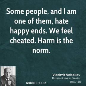 Some people, and I am one of them, hate happy ends. We feel cheated. Harm is the norm.