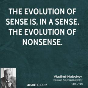 The evolution of sense is, in a sense, the evolution of nonsense.