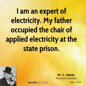 I am an expert of electricity. My father occupied the chair of applied electricity at the state prison.