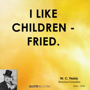 I like children - fried.