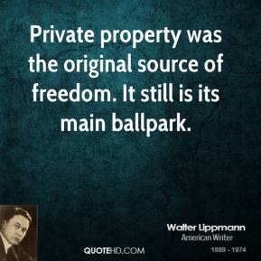 Private property was the original source of freedom. It still is its main ballpark.