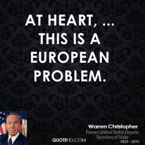 Warren Christopher  - At heart, ... this is a European problem.