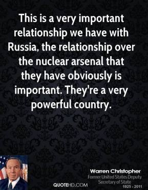 Warren Christopher - This is a very important relationship we have with Russia, the relationship over the nuclear arsenal that they have obviously is important. They're a very powerful country.