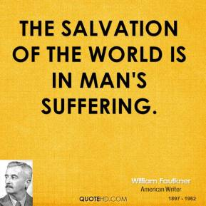 The salvation of the world is in man's suffering.