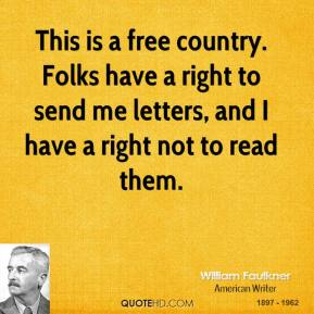This is a free country. Folks have a right to send me letters, and I have a right not to read them.