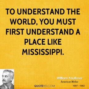 To understand the world, you must first understand a place like Mississippi.