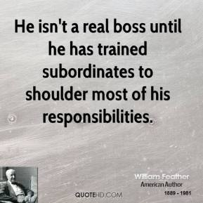 He isn't a real boss until he has trained subordinates to shoulder most of his responsibilities.