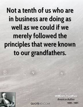 Not a tenth of us who are in business are doing as well as we could if we merely followed the principles that were known to our grandfathers.