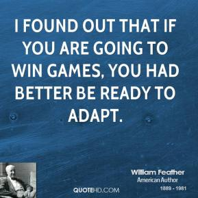 I found out that if you are going to win games, you had better be ready to adapt.