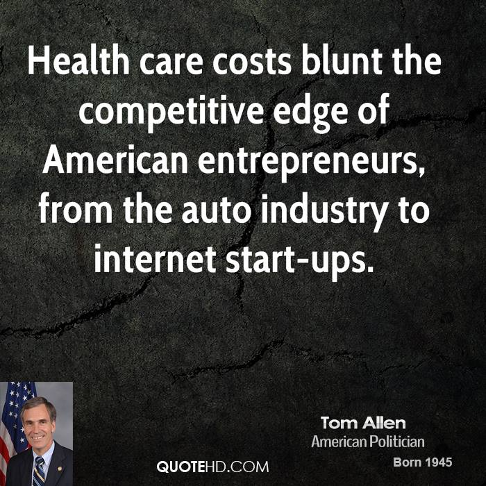 Health care costs blunt the competitive edge of American entrepreneurs, from the auto industry to internet start-ups.