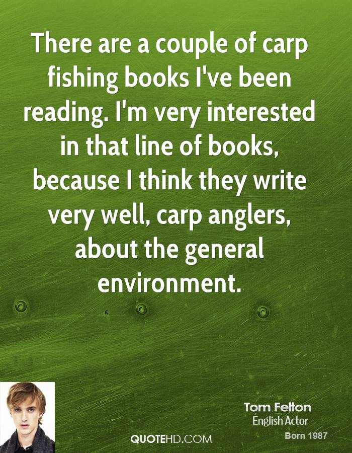 There are a couple of carp fishing books I've been reading. I'm very interested in that line of books, because I think they write very well, carp anglers, about the general environment.