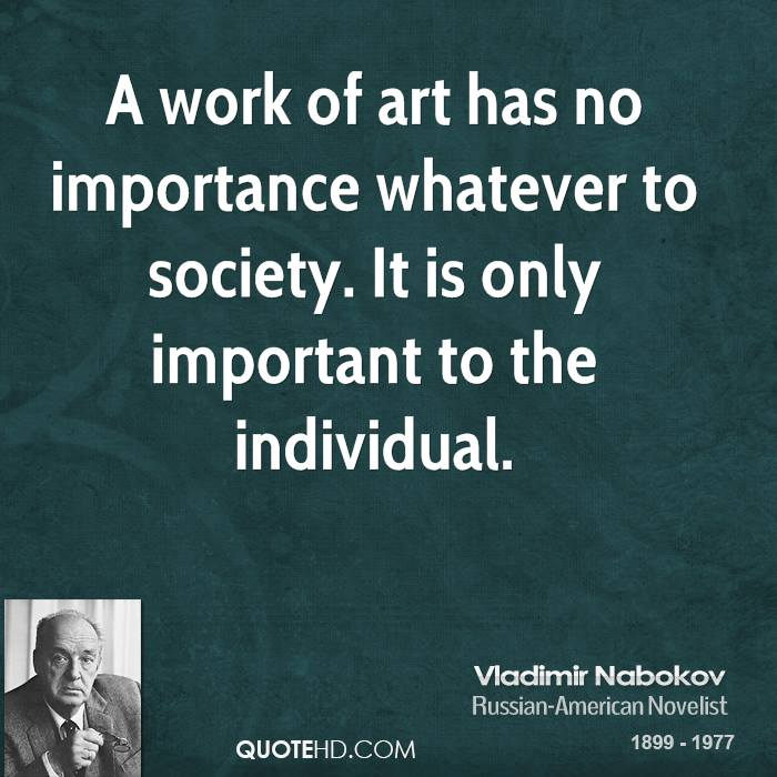 A work of art has no importance whatever to society. It is only important to the individual.