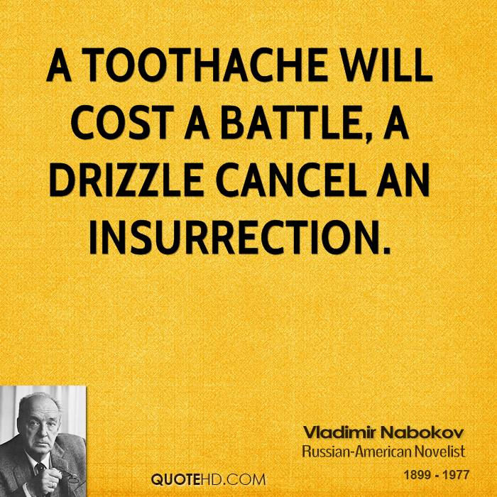 A toothache will cost a battle, a drizzle cancel an insurrection.