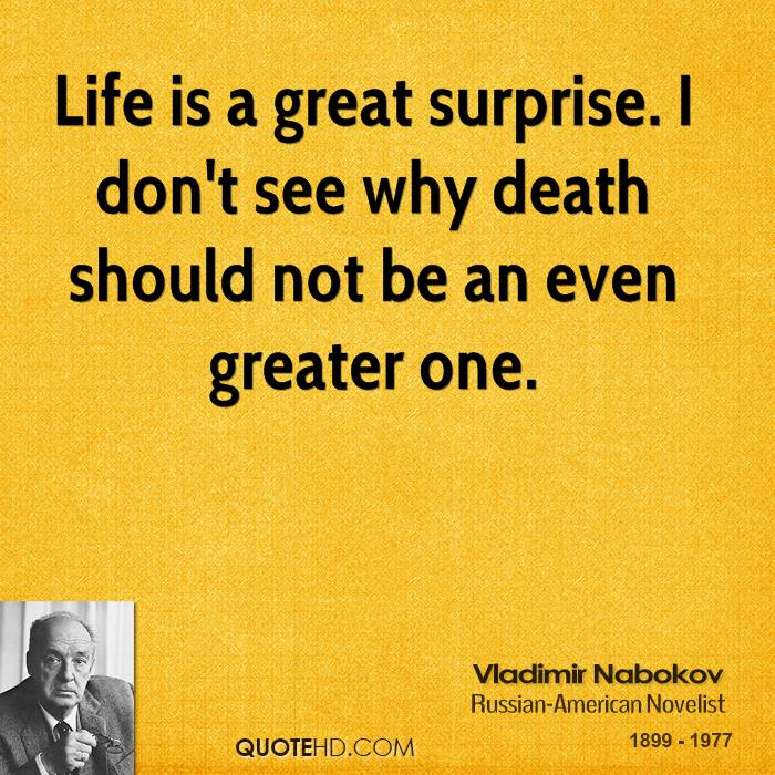 Life is a great surprise. I don't see why death should not be an even greater one.
