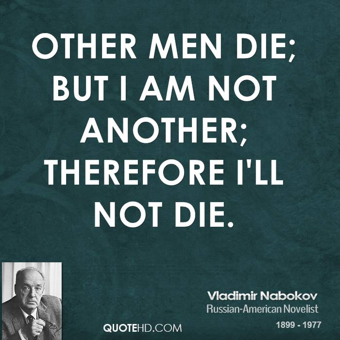 Other men die; but I Am not another; therefore I'll not die.