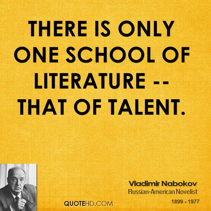 There is only one school of literature -- that of talent.