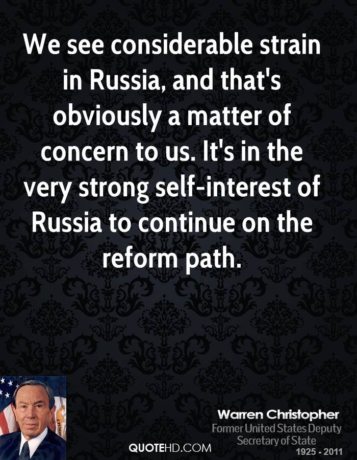 We see considerable strain in Russia, and that's obviously a matter of concern to us. It's in the very strong self-interest of Russia to continue on the reform path.