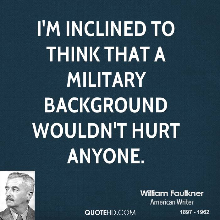 I'm inclined to think that a military background wouldn't hurt anyone.