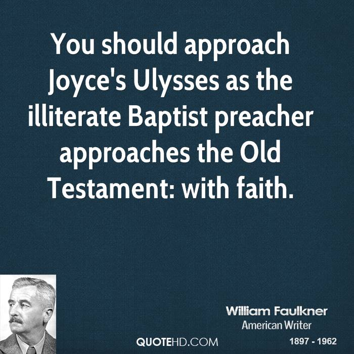 You should approach Joyce's Ulysses as the illiterate Baptist preacher approaches the Old Testament: with faith.
