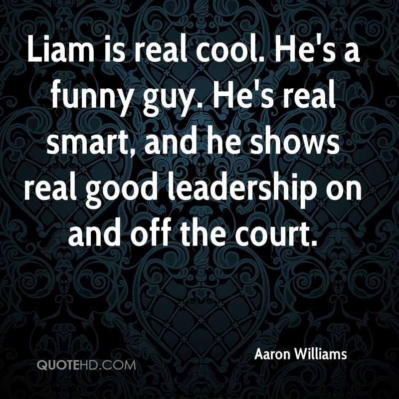 Liam is real cool. He's a funny guy. He's real smart, and he shows real good leadership on and off the court.
