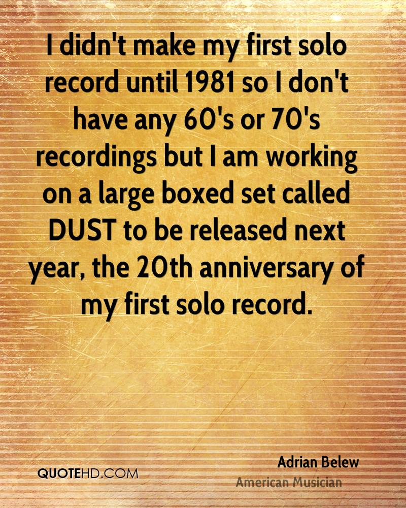I didn't make my first solo record until 1981 so I don't have any 60's or 70's recordings but I am working on a large boxed set called DUST to be released next year, the 20th anniversary of my first solo record.