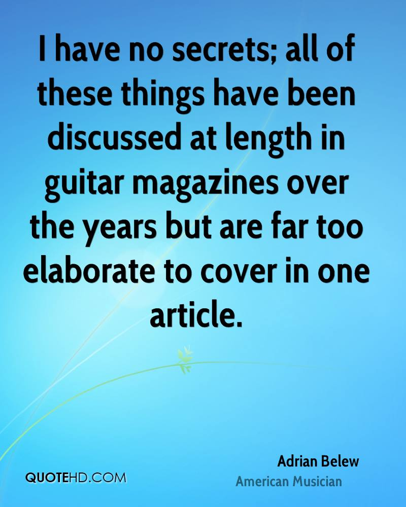 I have no secrets; all of these things have been discussed at length in guitar magazines over the years but are far too elaborate to cover in one article.