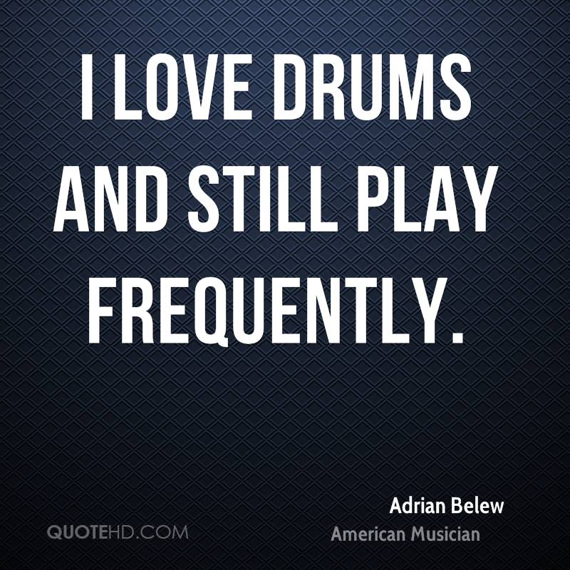 I love drums and still play frequently.