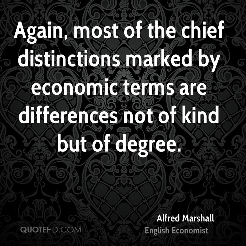 Again, most of the chief distinctions marked by economic terms are differences not of kind but of degree.