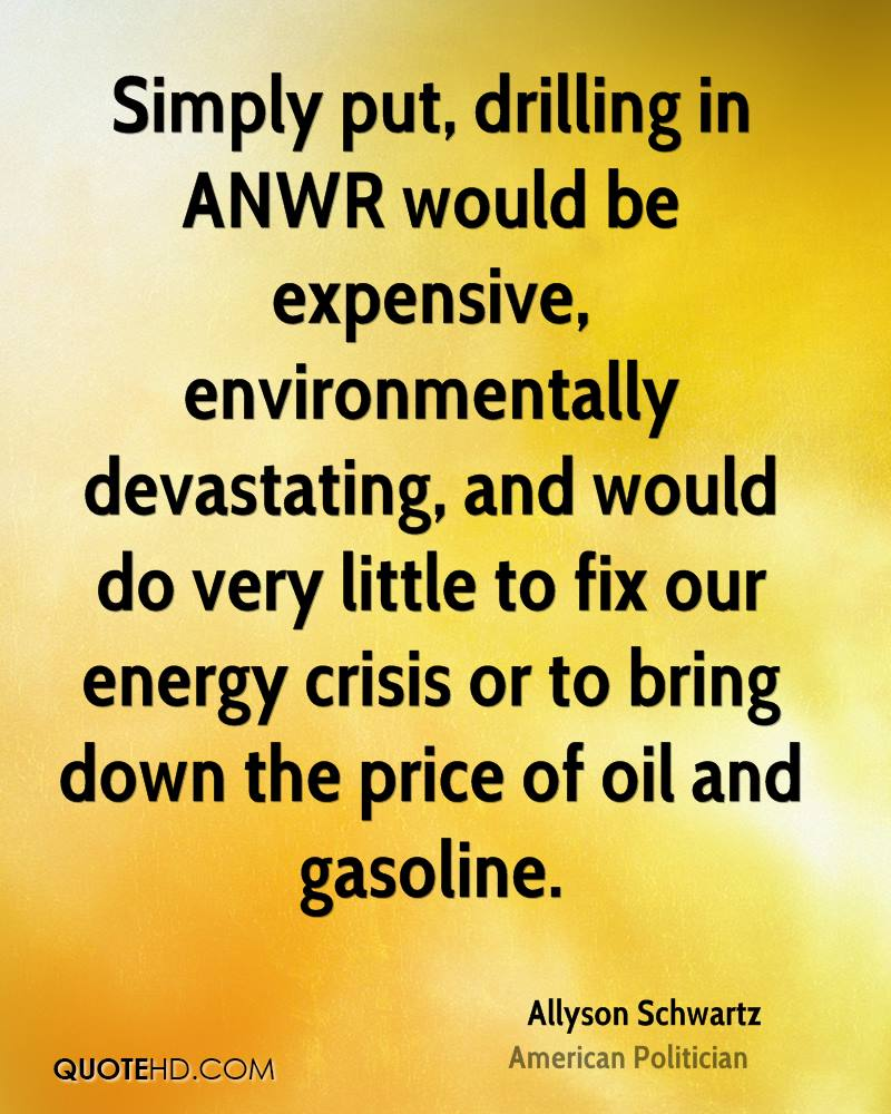 anwr we should drill So we have a problem, the fact that we are putting our oil in the fridge and that keeps it in its natural state problem number two is the spill, when it happens, whether it's from a tanker, whether it's from a drill operation if it's close to the ice edge, will go under the ice and we have no research and no experience with a spill that goes under ice.