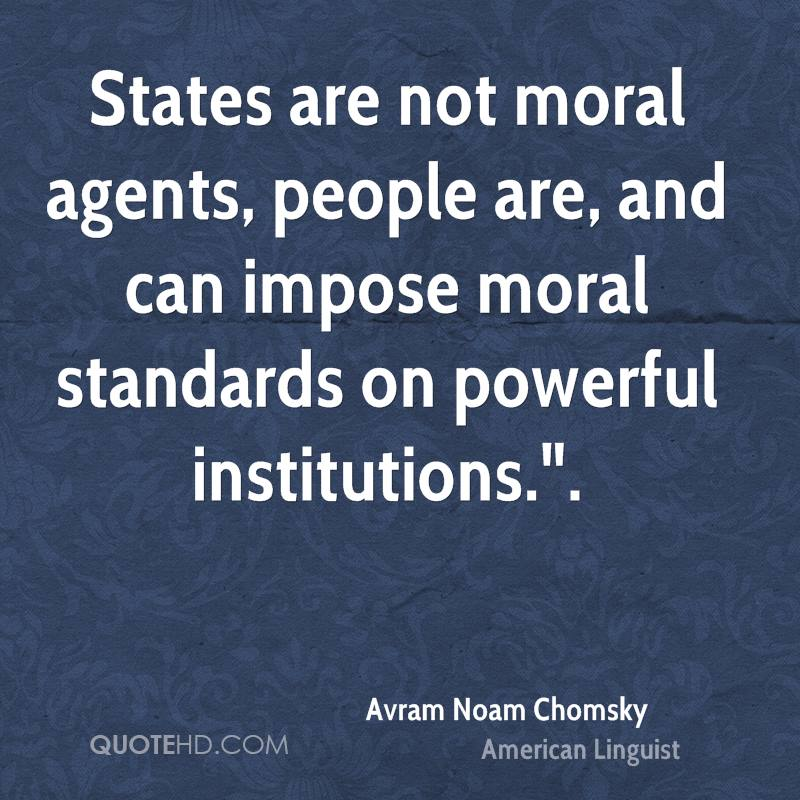 "States are not moral agents, people are, and can impose moral standards on powerful institutions.""."