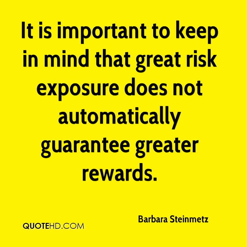 It is important to keep in mind that great risk exposure does not automatically guarantee greater rewards.