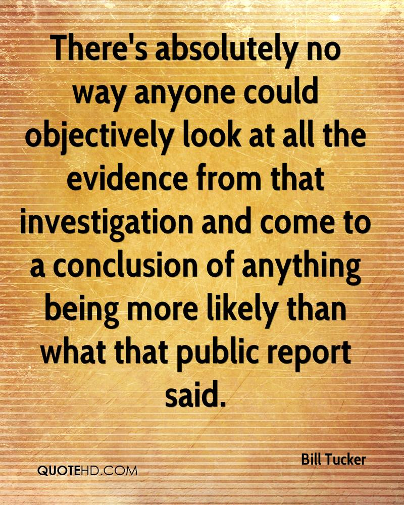 There's absolutely no way anyone could objectively look at all the evidence from that investigation and come to a conclusion of anything being more likely than what that public report said.