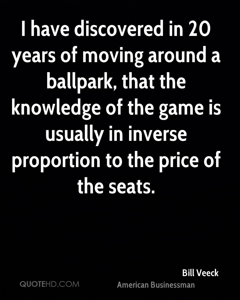 I have discovered in 20 years of moving around a ballpark, that the knowledge of the game is usually in inverse proportion to the price of the seats.