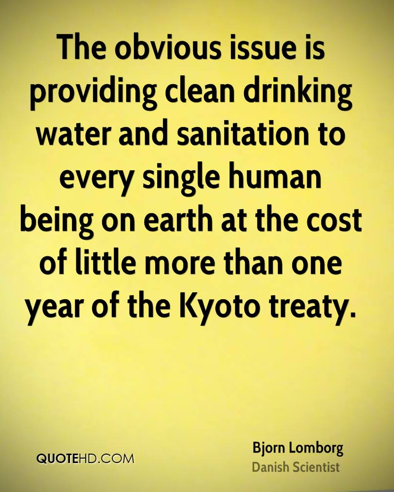 The obvious issue is providing clean drinking water and sanitation to every single human being on earth at the cost of little more than one year of the Kyoto treaty.