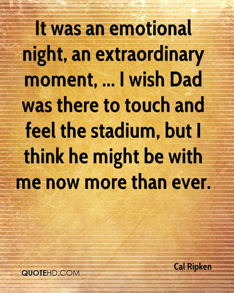 It was an emotional night, an extraordinary moment, ... I wish Dad was there to touch and feel the stadium, but I think he might be with me now more than ever.