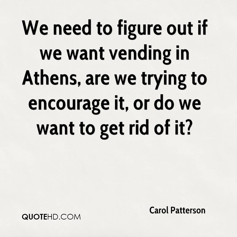 We need to figure out if we want vending in Athens, are we trying to encourage it, or do we want to get rid of it?
