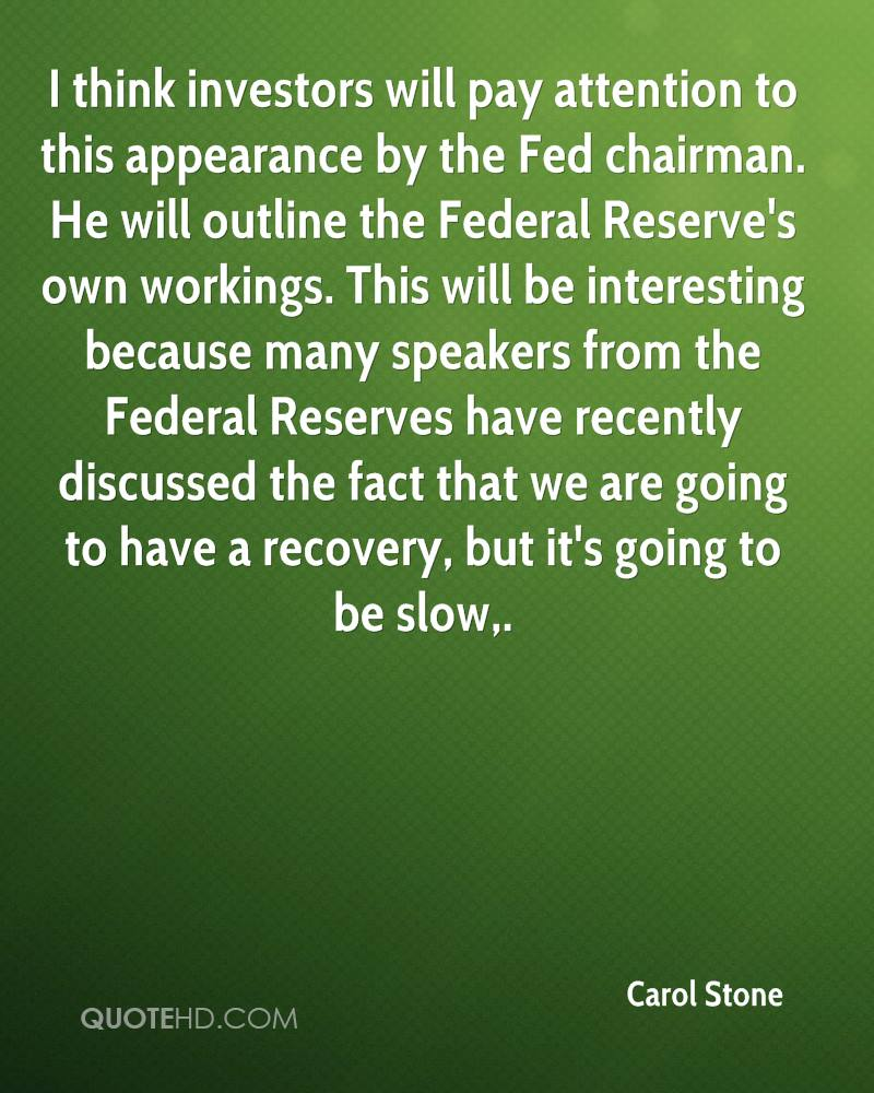 I think investors will pay attention to this appearance by the Fed chairman. He will outline the Federal Reserve's own workings. This will be interesting because many speakers from the Federal Reserves have recently discussed the fact that we are going to have a recovery, but it's going to be slow.