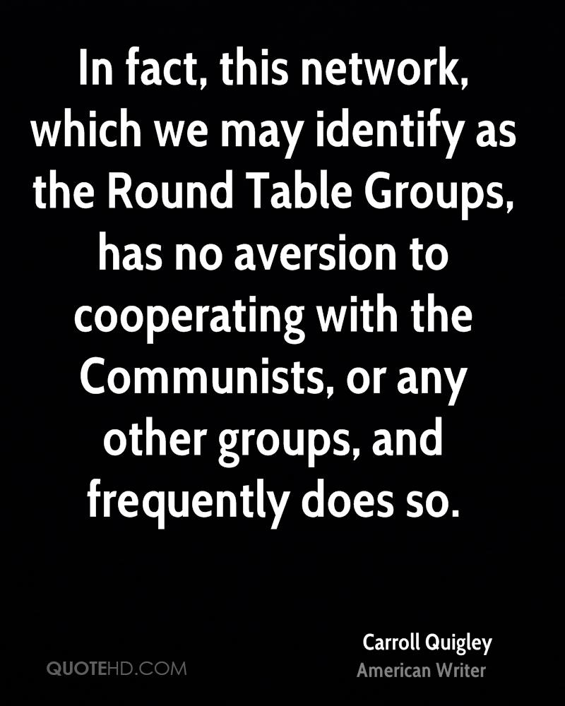 In fact, this network, which we may identify as the Round Table Groups, has no aversion to cooperating with the Communists, or any other groups, and frequently does so.