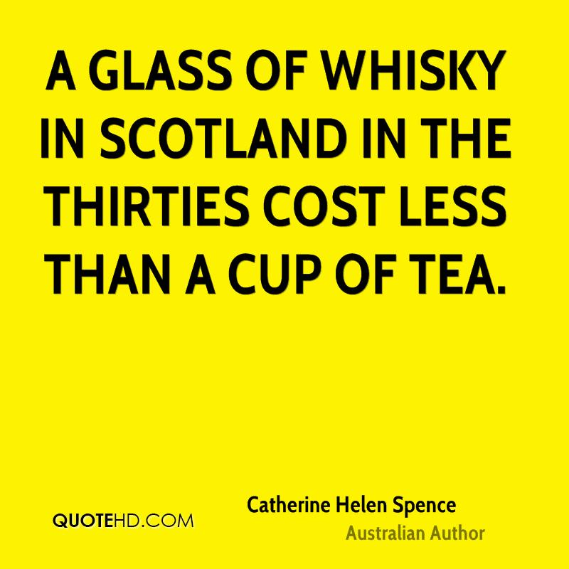 A glass of whisky in Scotland in the thirties cost less than a cup of tea.