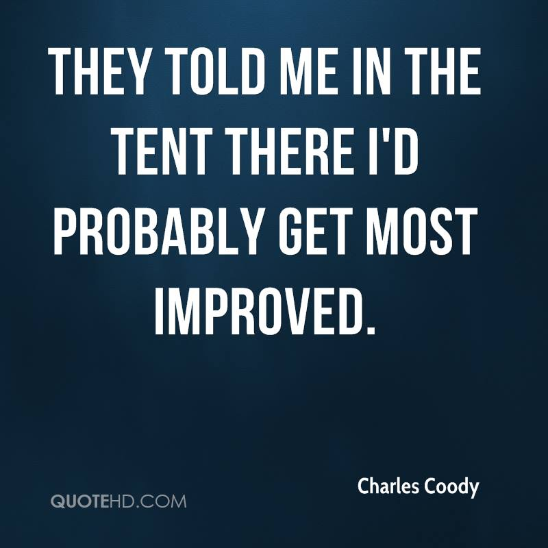 They told me in the tent there I'd probably get Most Improved.